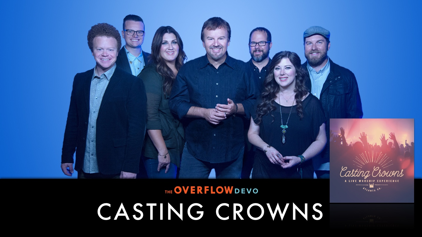 Casting Crowns - Worship: The Overflow Devo