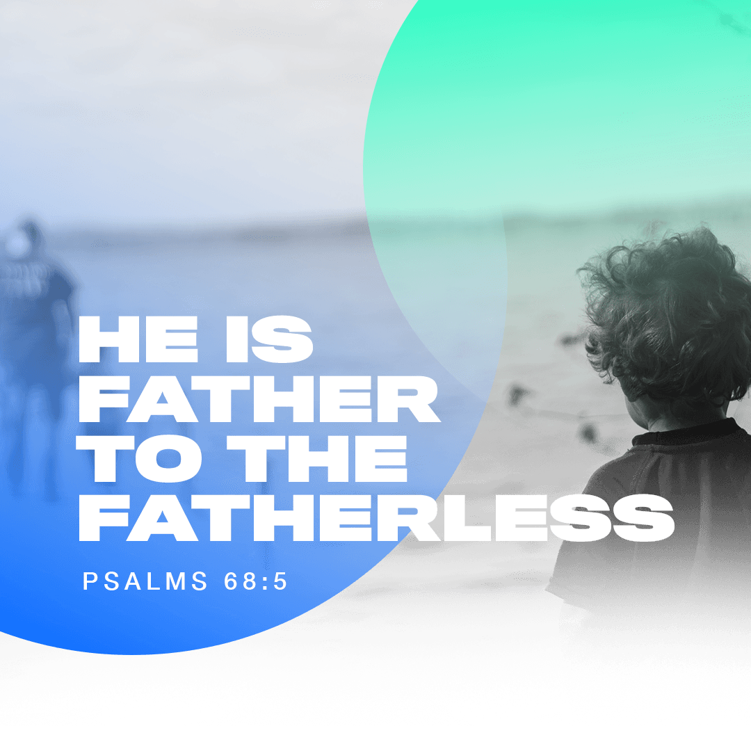 He is Father to the fatherless - Psalms 68:5 - Verse Image