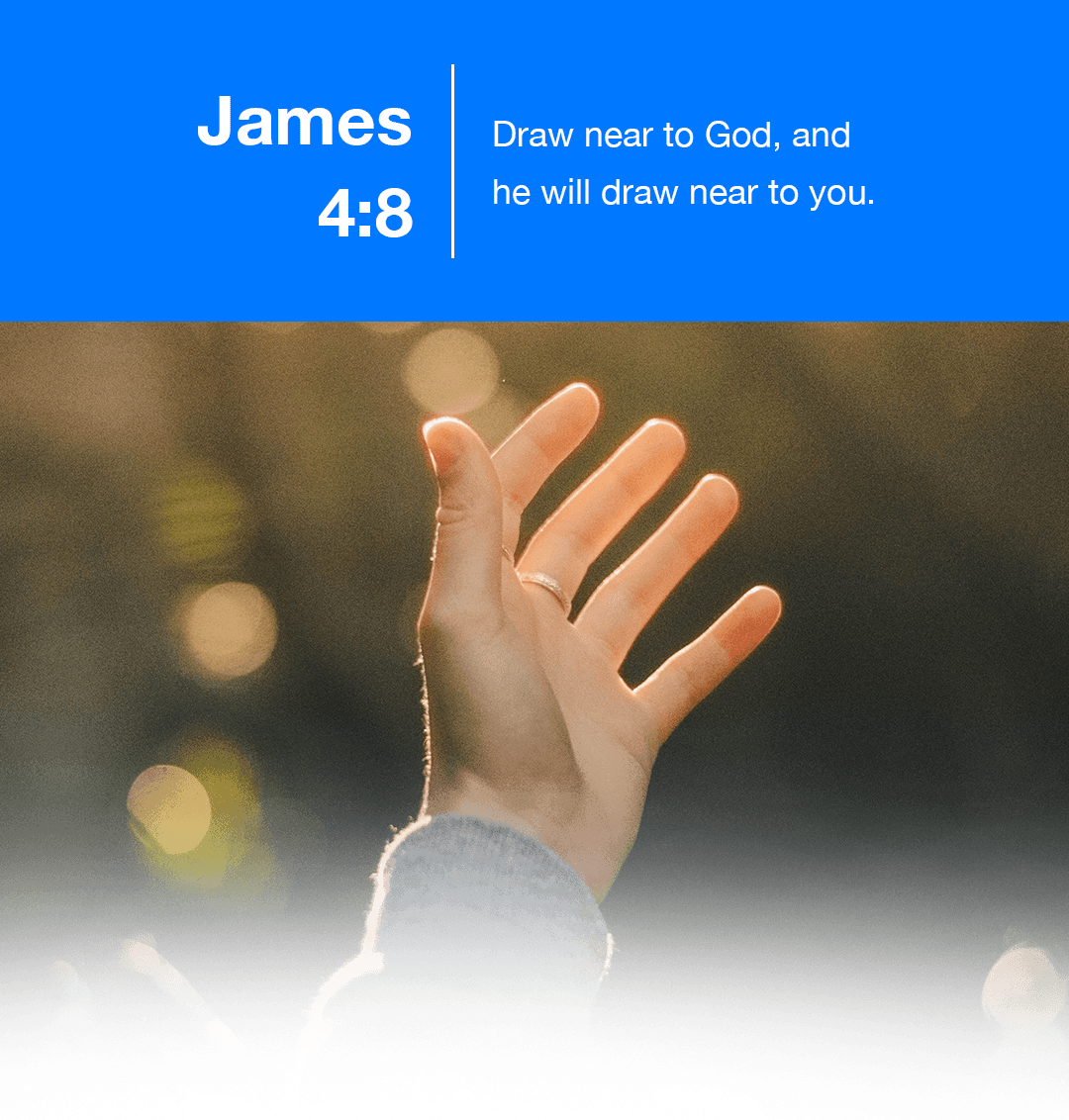 Draw near to God, and he will draw near to you. - James 4:8 - Verse Image