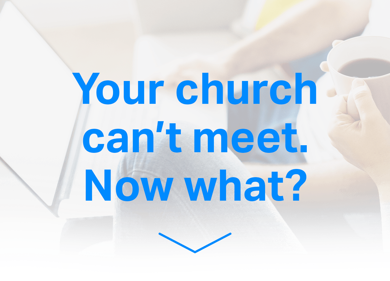 Your church can't meet. Now what?