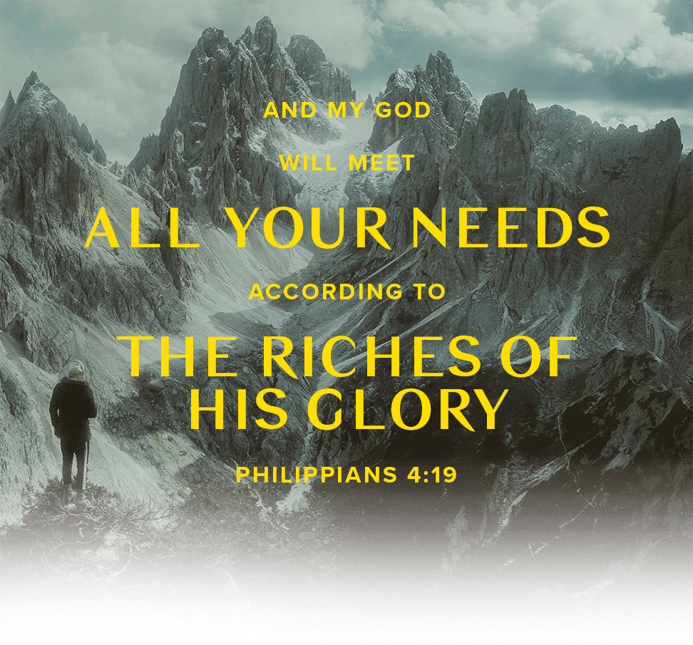 And my God will meet all your needs according to the riches of his glory - Philippians 4:19 - Verse Image