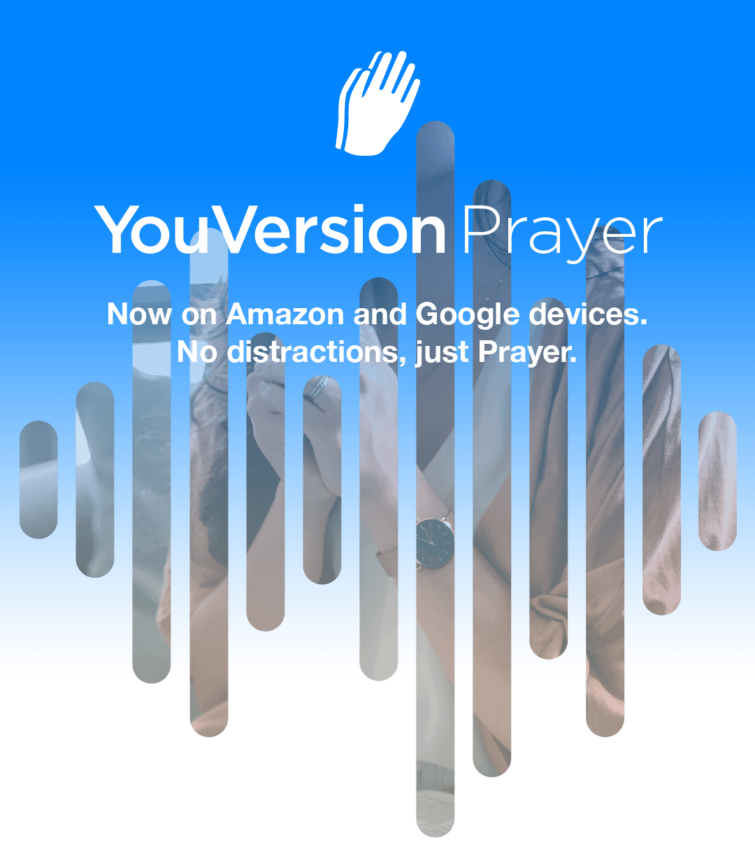 YouVersion Prayer - Now on Amazon and Google devices. No distractions, just Prayer.