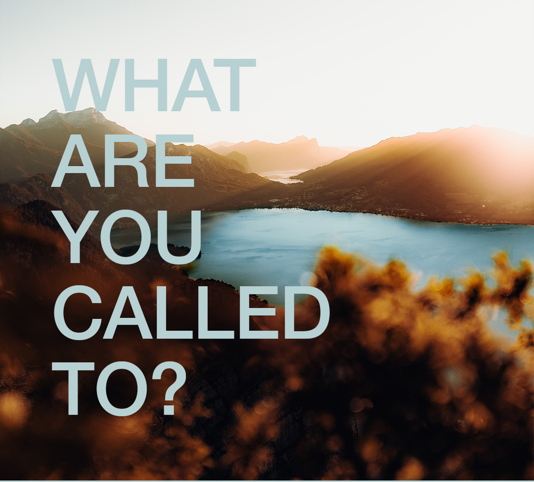 What are you called to?