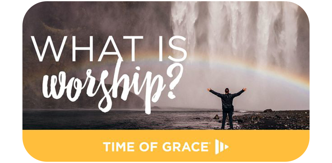 What is Worship by Time of Grace