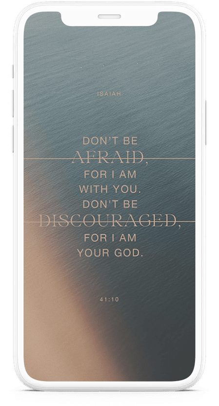 Don't be afraid, for I am with you. Don't be discouraged for I am your God. - Isaiah 41:10 - Verse Image