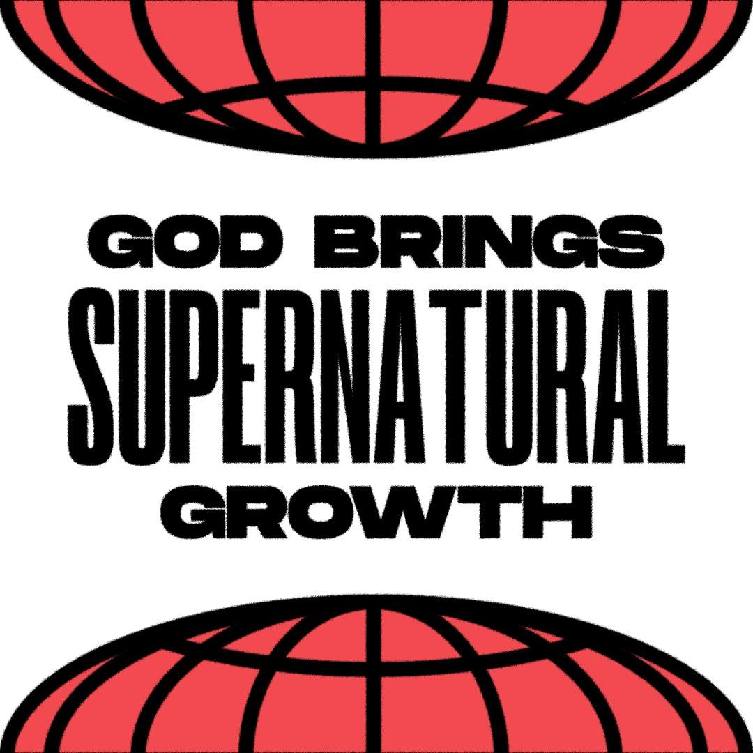 God Brings Supernatural Growth